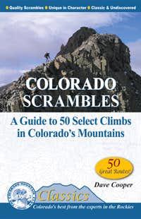 Colorado Scrambles: A Guide to 50 Select Climbs in Colorado's Mountains