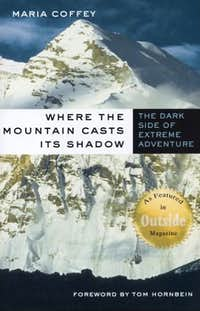 Where the Mountain Casts Its Shadow, The Dark Side of  Extreme Adventure