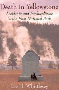 Death in Yellowstone - Accidents and Foolhardiness in the First National Park