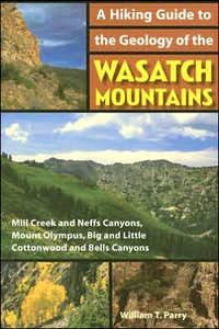 A Hiking Guide to the Geology of the Wasatch Mountains.